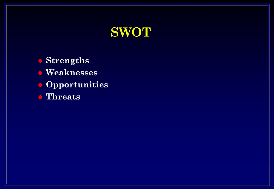SWOT l Strengths l Weaknesses l Opportunities l Threats