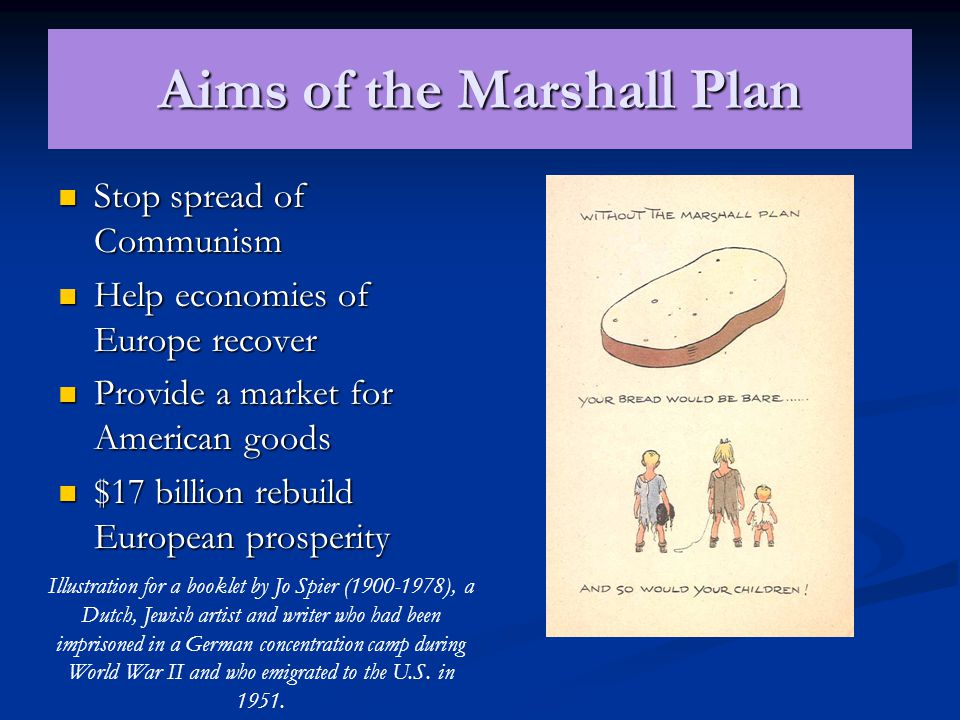 Origins of Marshall Plan General George Marshall, American Secretary of State Assessment of Europes economic needs Europe owed US, $11.5 billion Shortages of goods & fuel Rationing, e.g.