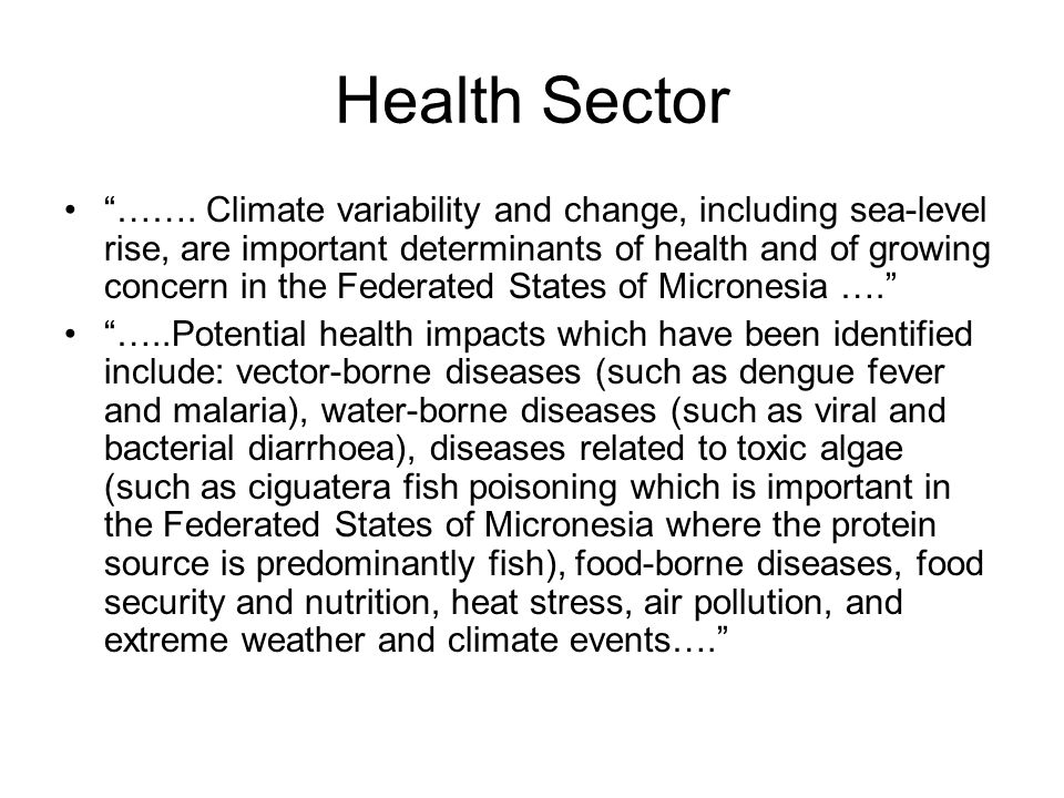 Health Sector ……. Climate variability and change, including sea-level rise, are important determinants of health and of growing concern in the Federat