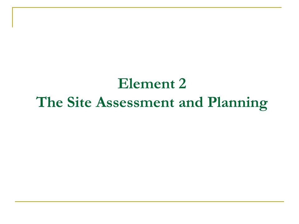 Element 2 The Site Assessment and Planning