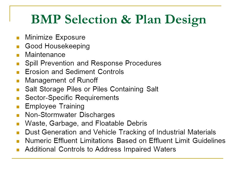 BMP Selection & Plan Design Minimize Exposure Good Housekeeping Maintenance Spill Prevention and Response Procedures Erosion and Sediment Controls Man