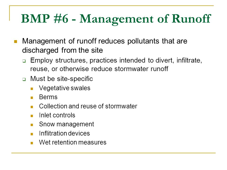 BMP #6 - Management of Runoff Management of runoff reduces pollutants that are discharged from the site Employ structures, practices intended to diver