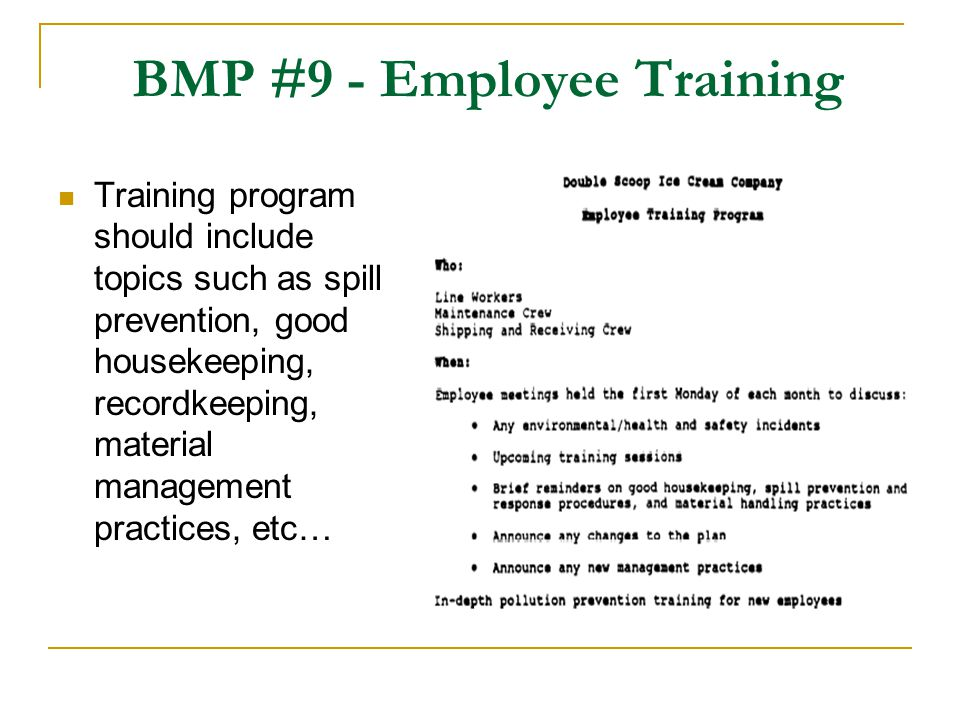 BMP #9 - Employee Training Training program should include topics such as spill prevention, good housekeeping, recordkeeping, material management prac