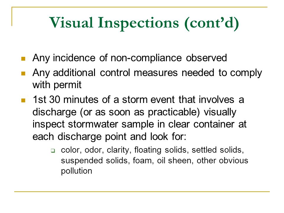 Visual Inspections (contd) Any incidence of non-compliance observed Any additional control measures needed to comply with permit 1st 30 minutes of a s
