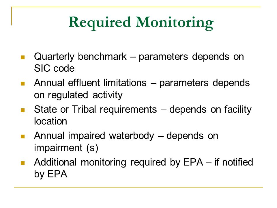 Required Monitoring Quarterly benchmark – parameters depends on SIC code Annual effluent limitations – parameters depends on regulated activity State