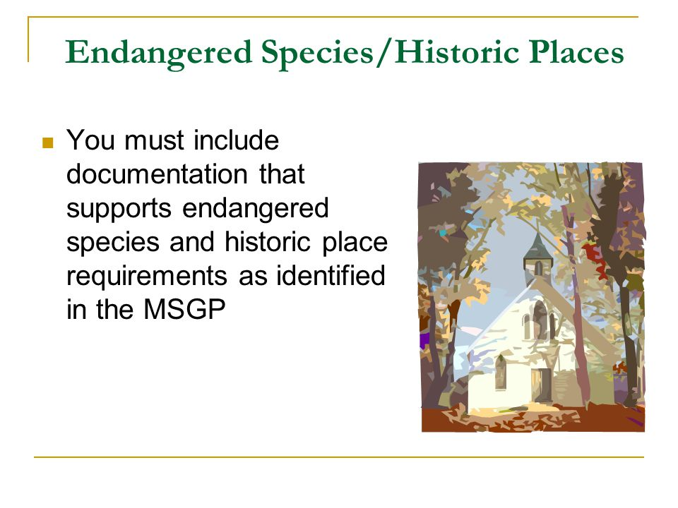 Endangered Species/Historic Places You must include documentation that supports endangered species and historic place requirements as identified in th