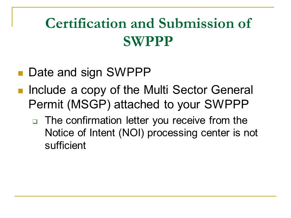 Certification and Submission of SWPPP Date and sign SWPPP Include a copy of the Multi Sector General Permit (MSGP) attached to your SWPPP The confirma