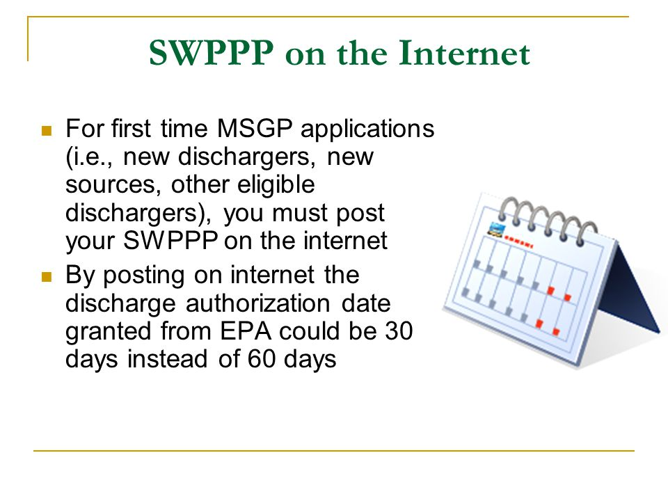 SWPPP on the Internet For first time MSGP applications (i.e., new dischargers, new sources, other eligible dischargers), you must post your SWPPP on t