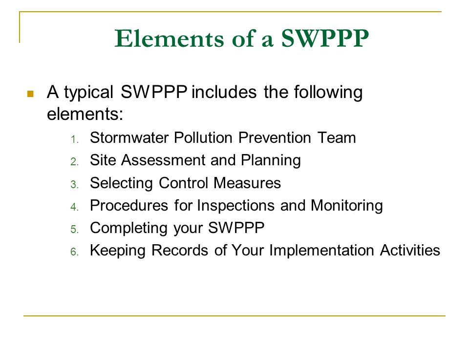 Elements of a SWPPP A typical SWPPP includes the following elements: 1. Stormwater Pollution Prevention Team 2. Site Assessment and Planning 3. Select