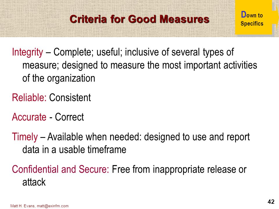 42 Matt H. Evans, matt@exinfm.com Integrity – Complete; useful; inclusive of several types of measure; designed to measure the most important activiti