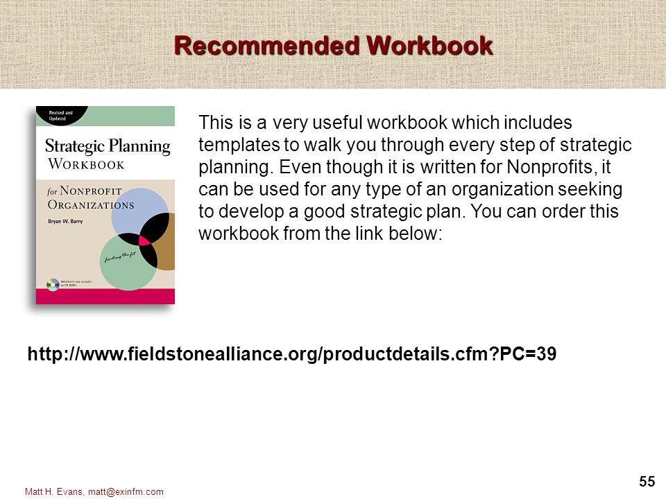 55 Matt H. Evans, matt@exinfm.com Recommended Workbook http://www.fieldstonealliance.org/productdetails.cfm?PC=39 This is a very useful workbook which