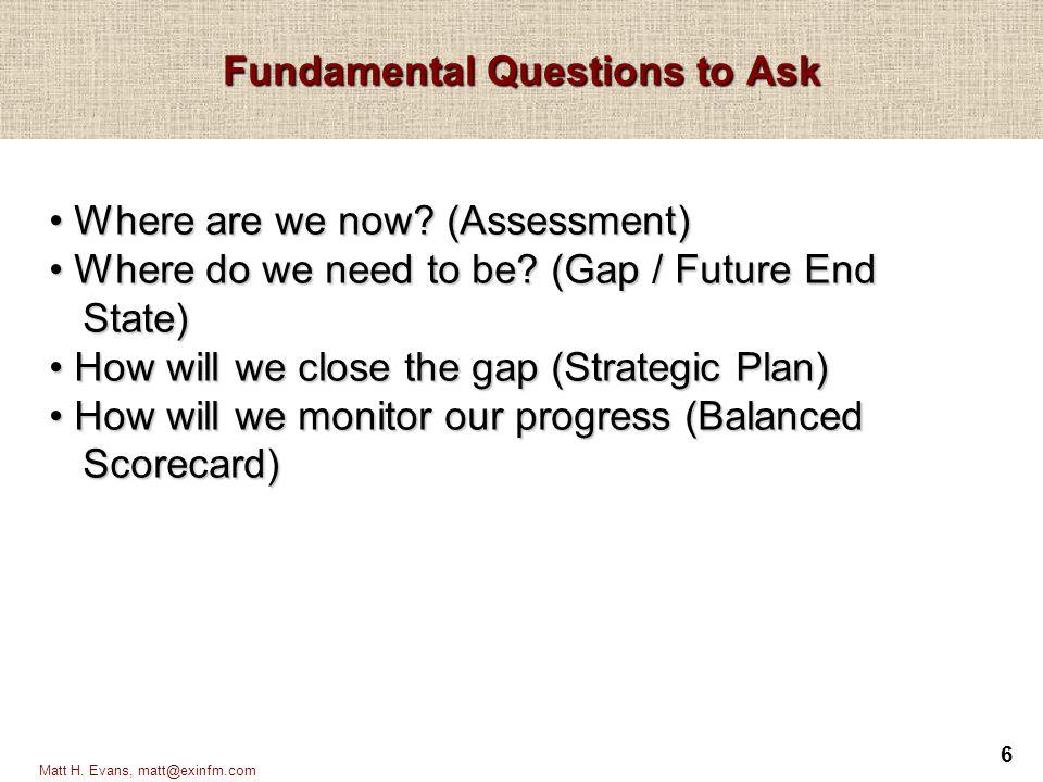 7 Matt H.Evans, matt@exinfm.com A Good Strategic Plan should...