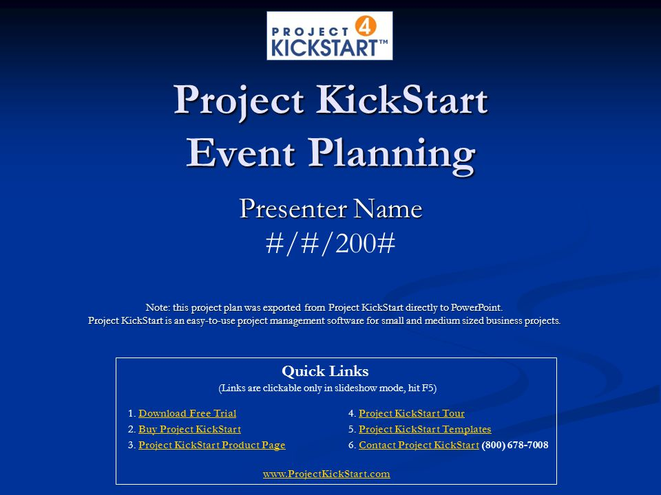 Project KickStart Event Planning Presenter Name #/#/200# Note: this project plan was exported from Project KickStart directly to PowerPoint.