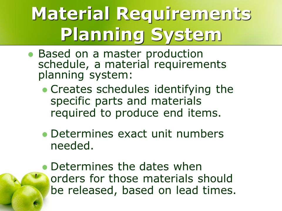 Material Requirements Planning System Based on a master production schedule, a material requirements planning system: Creates schedules identifying th