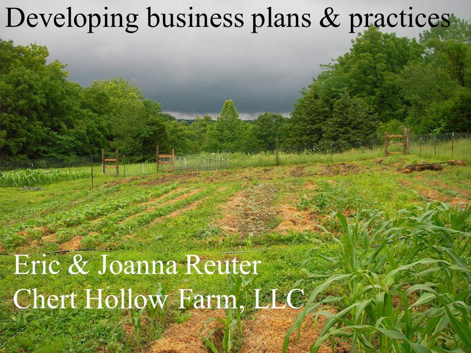 Developing business plans & practices Eric & Joanna Reuter Chert Hollow Farm, LLC