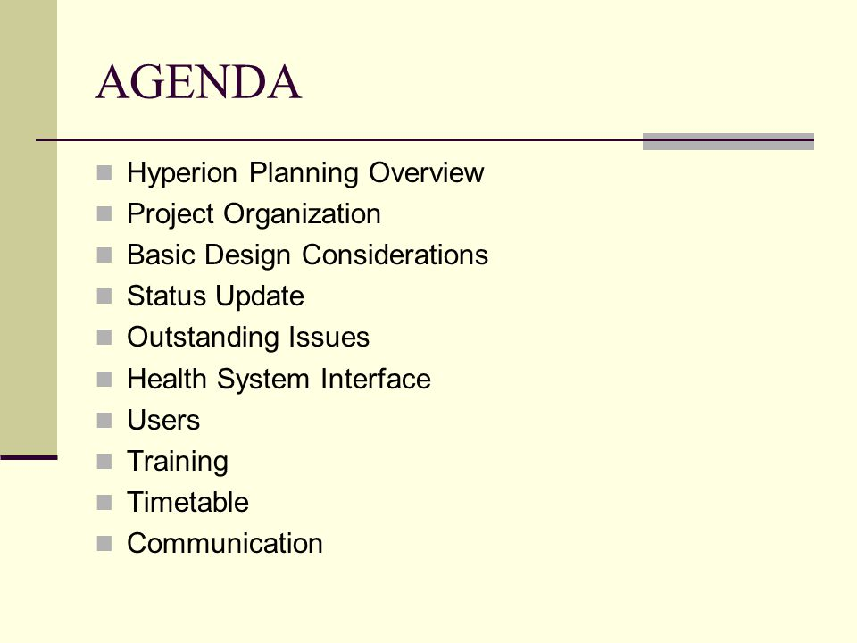 AGENDA Hyperion Planning Overview Project Organization Basic Design Considerations Status Update Outstanding Issues Health System Interface Users Training Timetable Communication