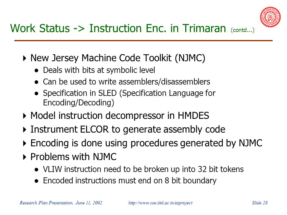 Slide 28 Research Plan Presentation, June 11, 2002 http://www.cse.iitd.ac.in/esproject Work Status -> Instruction Enc.