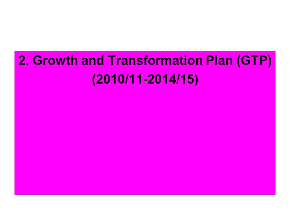 2. Growth and Transformation Plan (GTP) (2010/11-2014/15)
