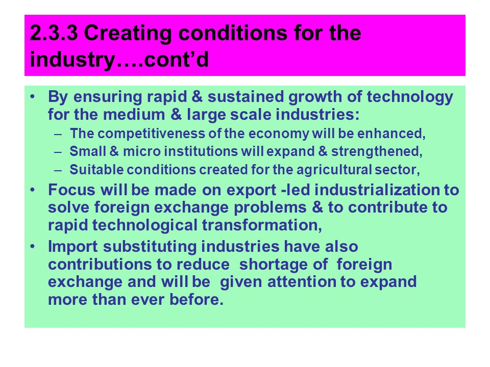 2.3.3 Creating conditions for the industry….contd By ensuring rapid & sustained growth of technology for the medium & large scale industries: –The com