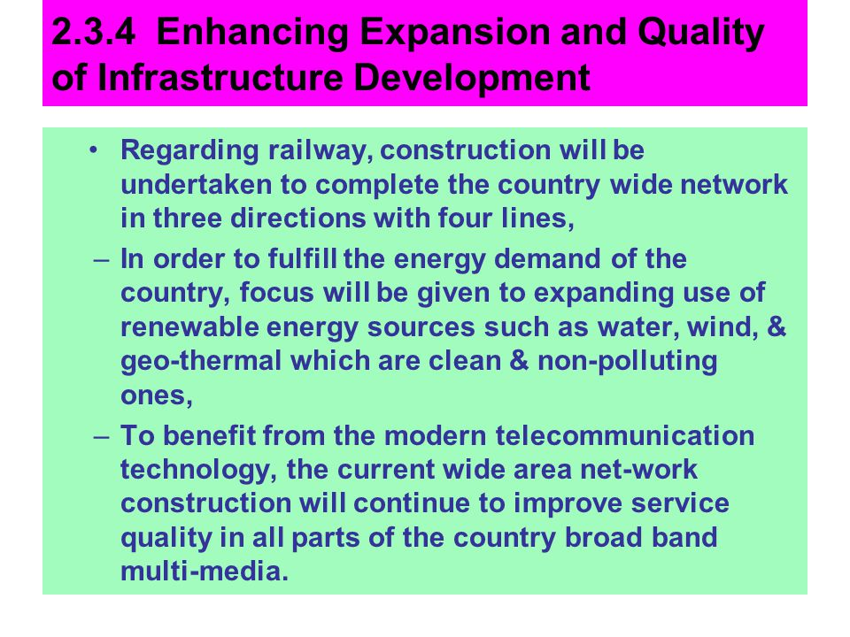 2.3.4 Enhancing Expansion and Quality of Infrastructure Development Regarding railway, construction will be undertaken to complete the country wide ne