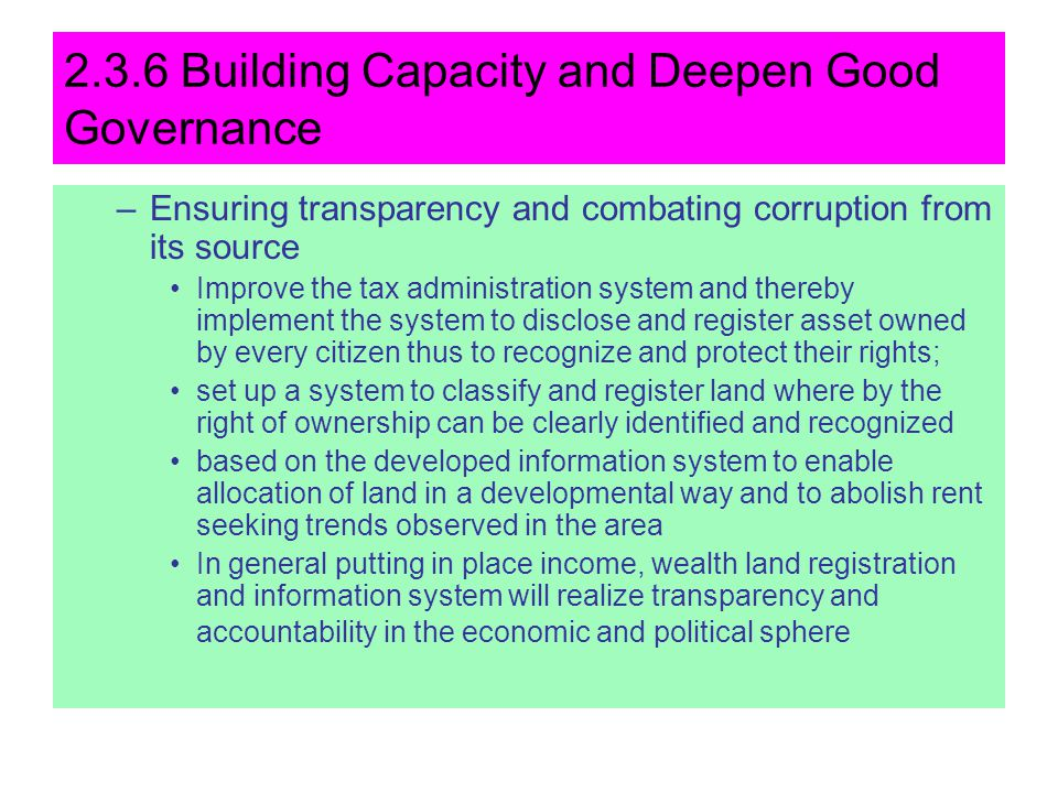 2.3.6 Building Capacity and Deepen Good Governance –Ensuring transparency and combating corruption from its source Improve the tax administration syst