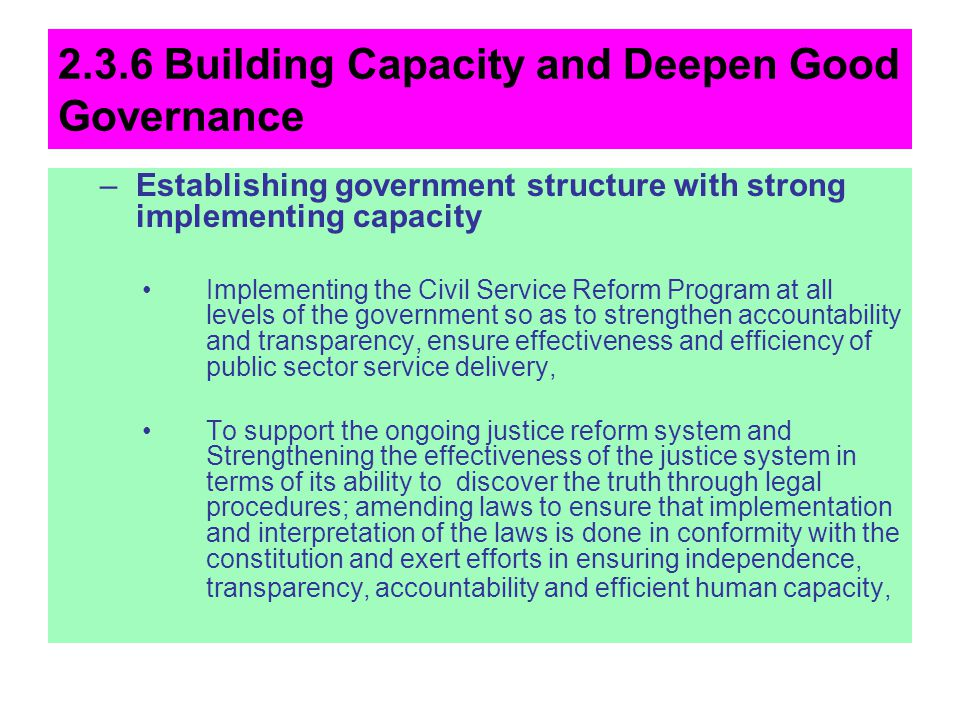 2.3.6 Building Capacity and Deepen Good Governance –Establishing government structure with strong implementing capacity Implementing the Civil Service