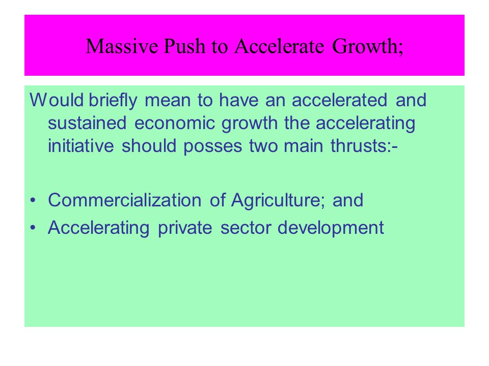 Massive Push to Accelerate Growth; Would briefly mean to have an accelerated and sustained economic growth the accelerating initiative should posses t