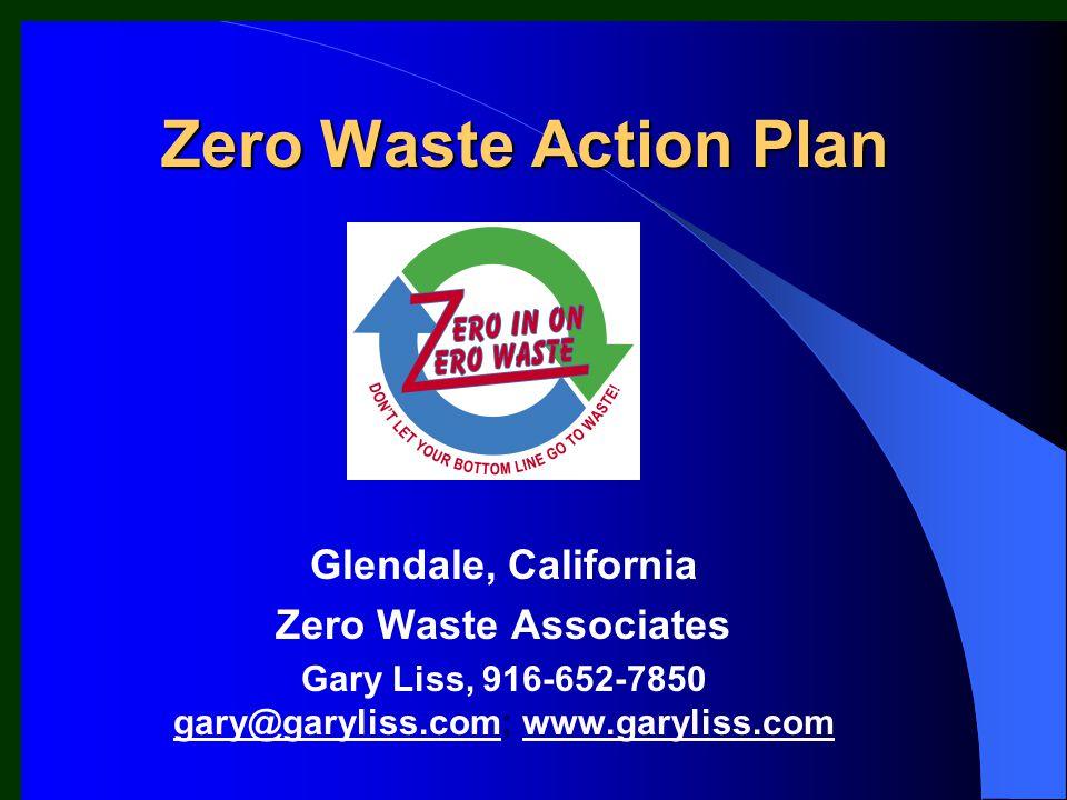 Zero Waste Action Plan Glendale, California Zero Waste Associates Gary Liss, 916-652-7850 gary@garyliss.com; www.garyliss.com gary@garyliss.comwww.garyliss.com