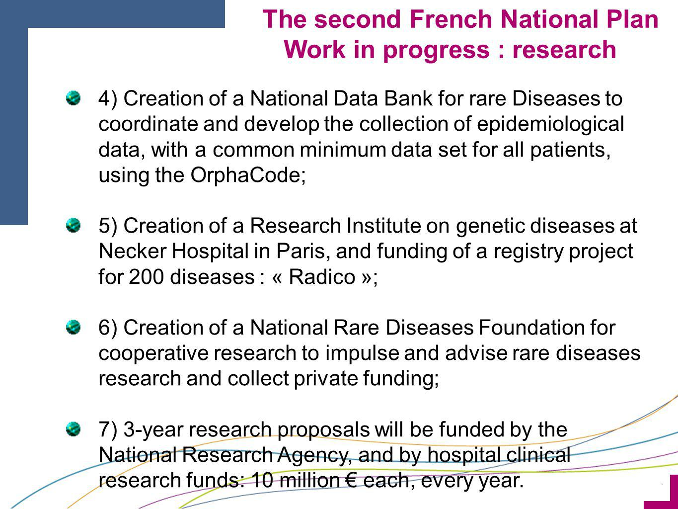 ¨ 8) Exchange of experiences and participation to the actions of the European Committee of Experts: Recommendations on quality criteria for centres of expertise and European reference networks, Implementation of plans and strategies for rare diseases at national level, standardisation of rare disease nomenclature at international level, mapping the provision of specialised social services and integration of rare diseases into mainstream social policies and services ( led by EURORDIS).