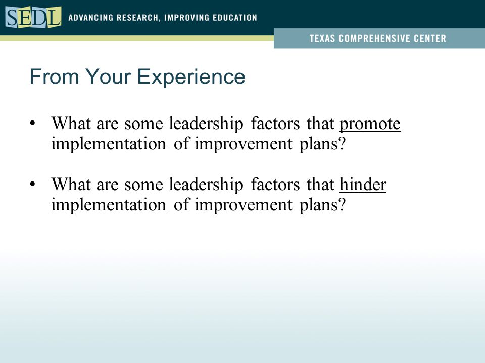 From Your Experience What are some leadership factors that promote implementation of improvement plans? What are some leadership factors that hinder i