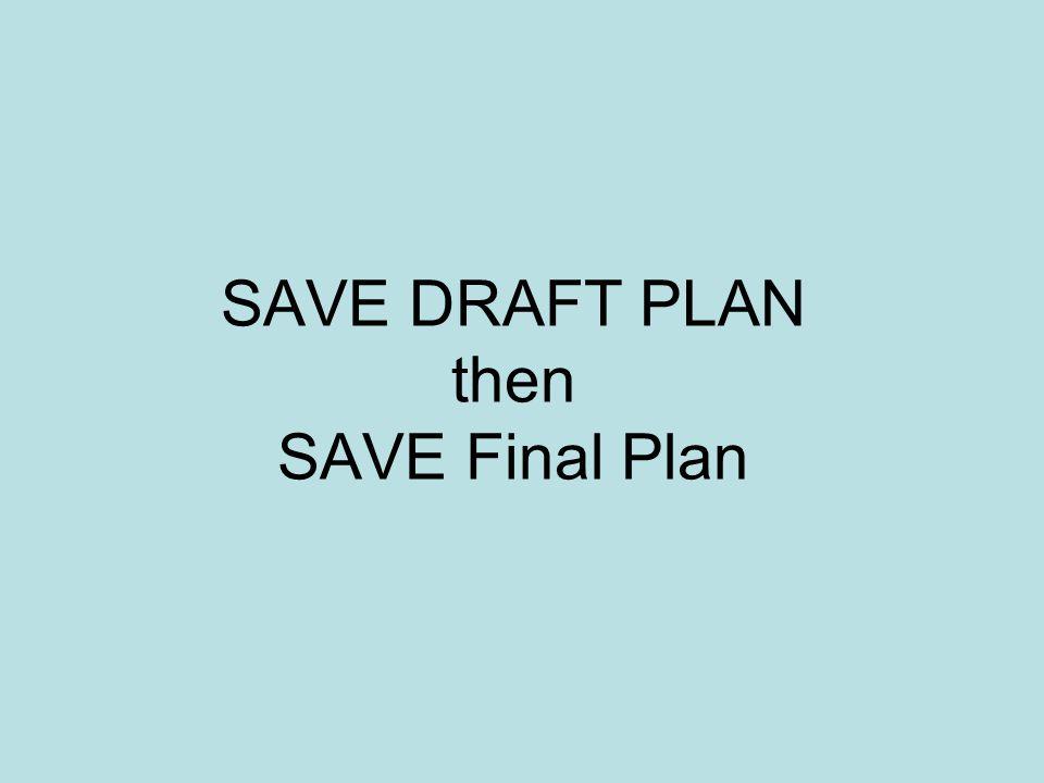 SAVE DRAFT PLAN then SAVE Final Plan