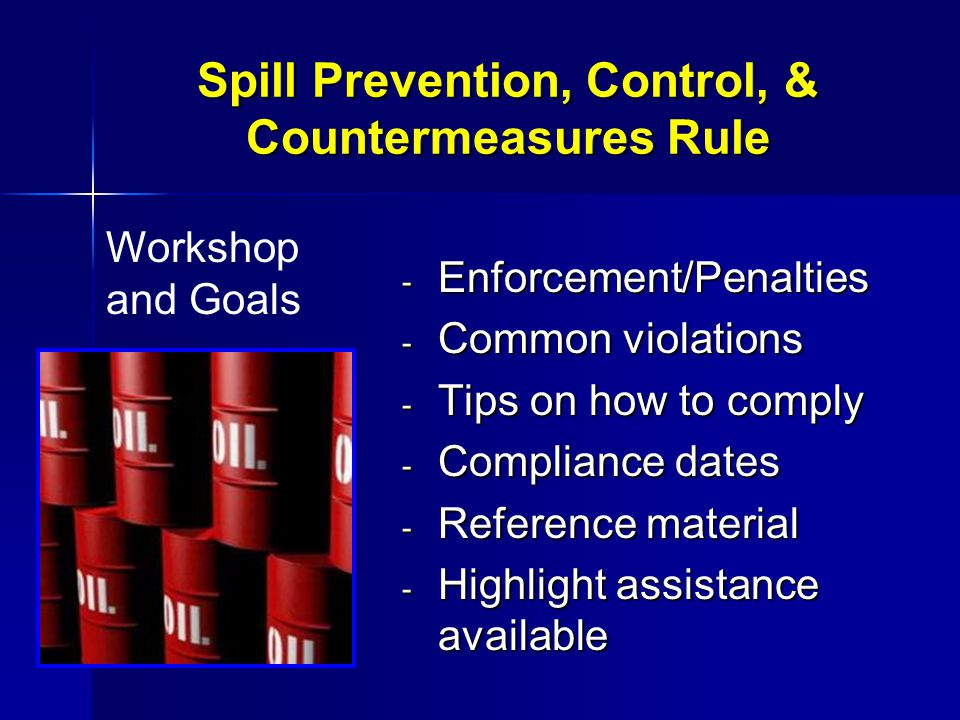 Spill Prevention, Control, & Countermeasures Regulation The Environmental Assistance Office www.eaovt.org CONFIDENTIAL No fines No enforcement Closed records FREEOn-sitesWorkshops Guides & Fact sheets VOLUNTARYNon-regulatory