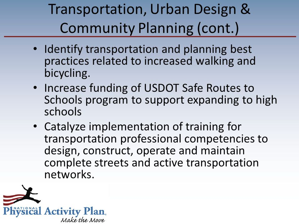 Transportation, Urban Design & Community Planning (cont.) Identify transportation and planning best practices related to increased walking and bicycling.