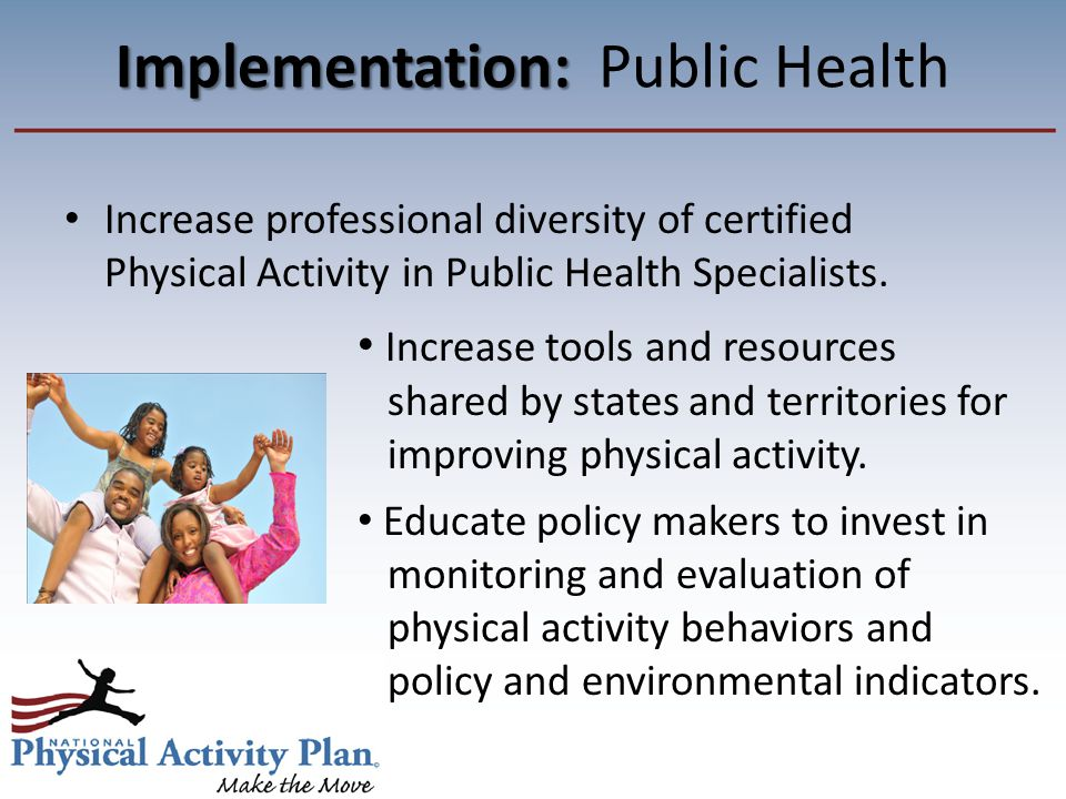 Implementation: Implementation: Public Health Increase professional diversity of certified Physical Activity in Public Health Specialists.