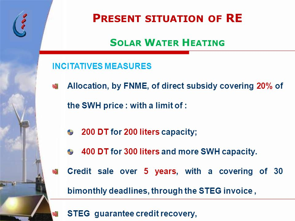 P RESENT SITUATION OF RE S OLAR W ATER H EATING INCITATIVES MEASURES Allocation, by FNME, of direct subsidy covering 20% of the SWH price : with a lim