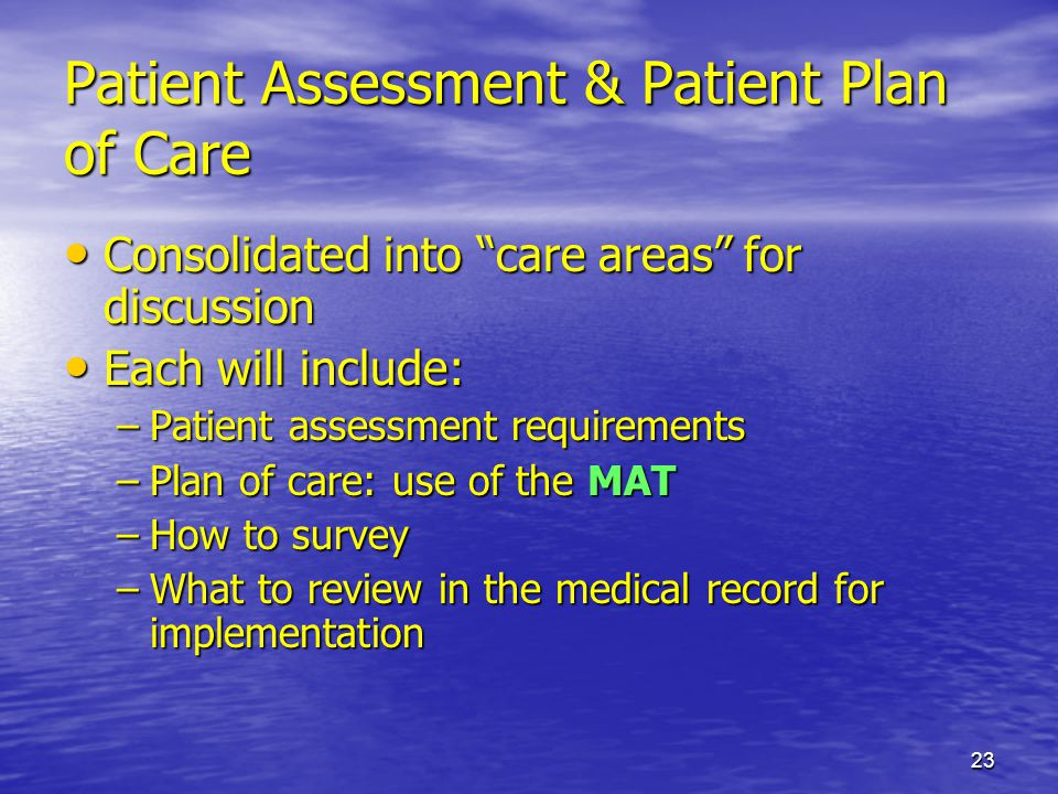 23 Patient Assessment & Patient Plan of Care Consolidated into care areas for discussion Consolidated into care areas for discussion Each will include