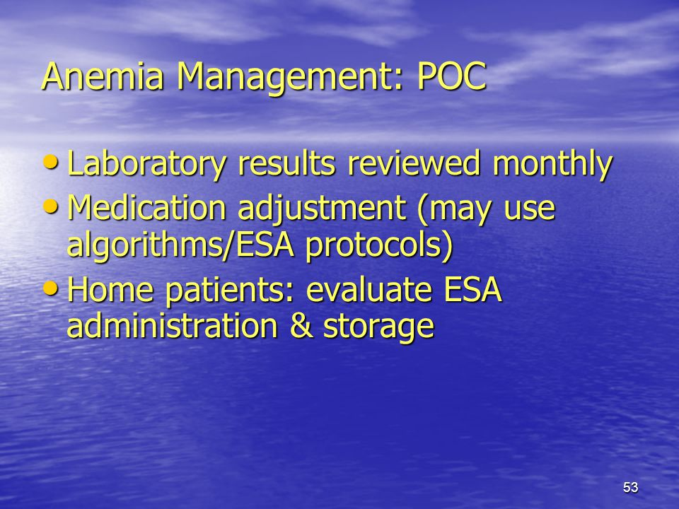 53 Anemia Management: POC Laboratory results reviewed monthly Laboratory results reviewed monthly Medication adjustment (may use algorithms/ESA protoc