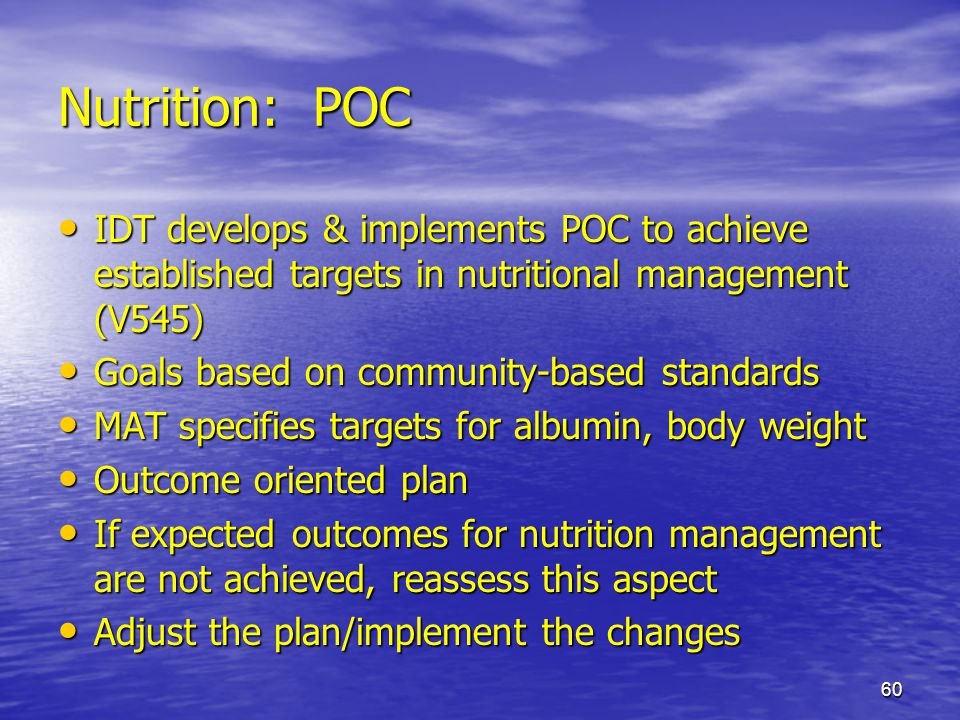 60 Nutrition: POC IDT develops & implements POC to achieve established targets in nutritional management (V545) IDT develops & implements POC to achie
