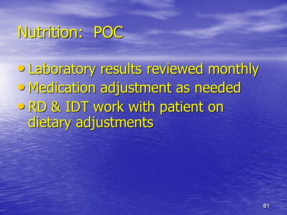 61 Nutrition: POC Laboratory results reviewed monthly Laboratory results reviewed monthly Medication adjustment as needed Medication adjustment as nee