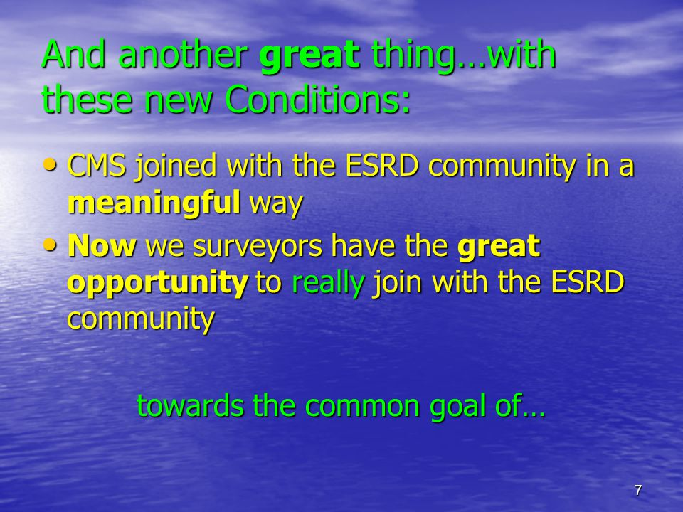 7 And another great thing…with these new Conditions: CMS joined with the ESRD community in a meaningful way CMS joined with the ESRD community in a me