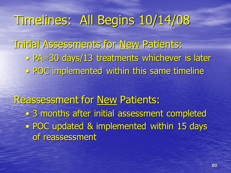 80 Timelines: All Begins 10/14/08 Initial Assessments for New Patients: PA=30 days/13 treatments whichever is laterPA=30 days/13 treatments whichever