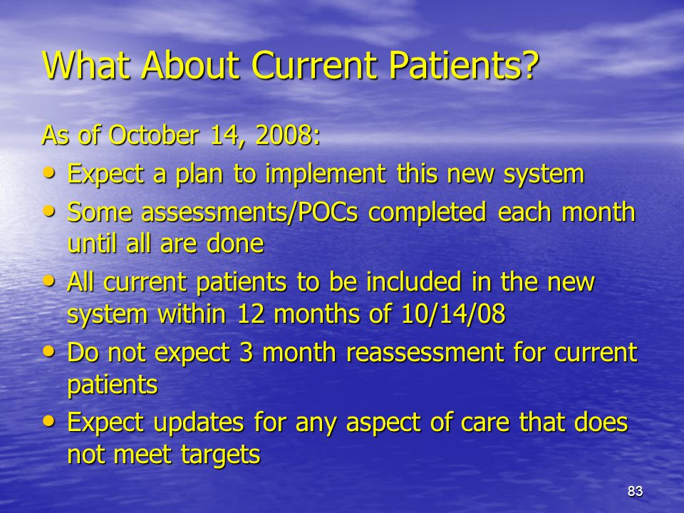 83 What About Current Patients? As of October 14, 2008: Expect a plan to implement this new system Expect a plan to implement this new system Some ass