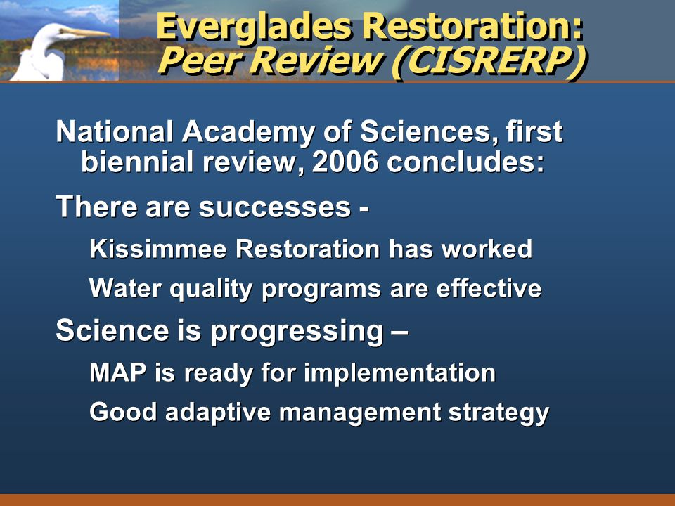 Everglades Restoration: Peer Review (CISRERP) National Academy of Sciences, first biennial review, 2006 concludes: There are successes - Kissimmee Res
