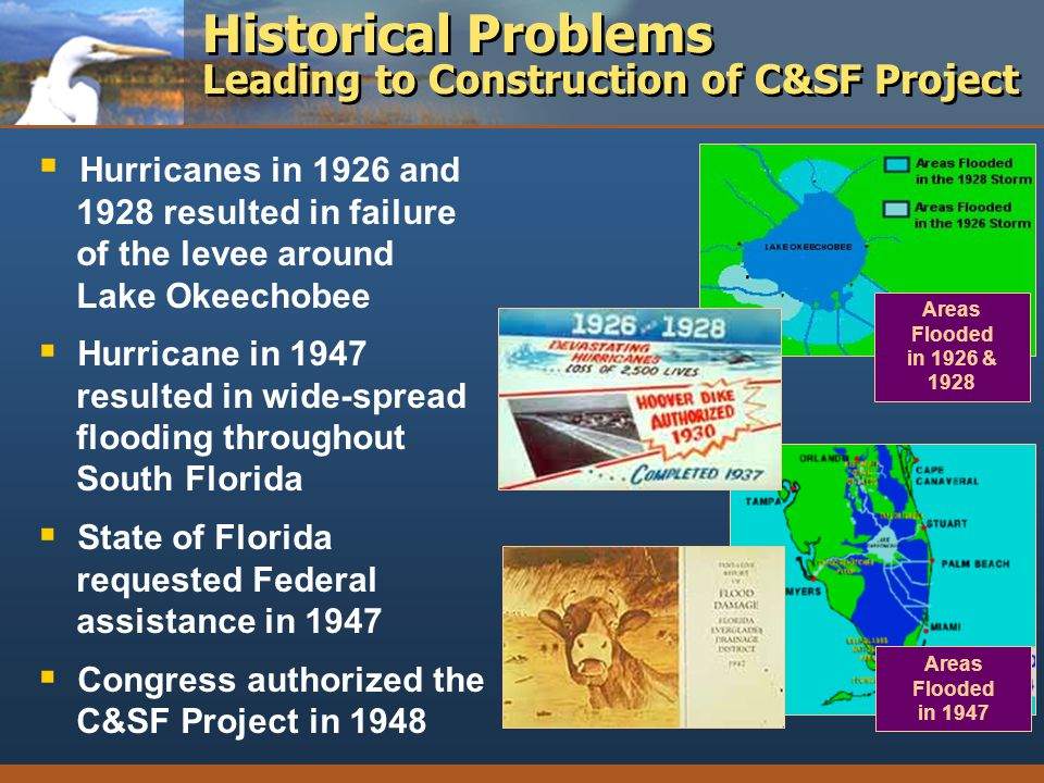 Historical Problems Leading to Construction of C&SF Project Areas Flooded in 1947 Areas Flooded in 1926 & 1928 Hurricanes in 1926 and 1928 resulted in