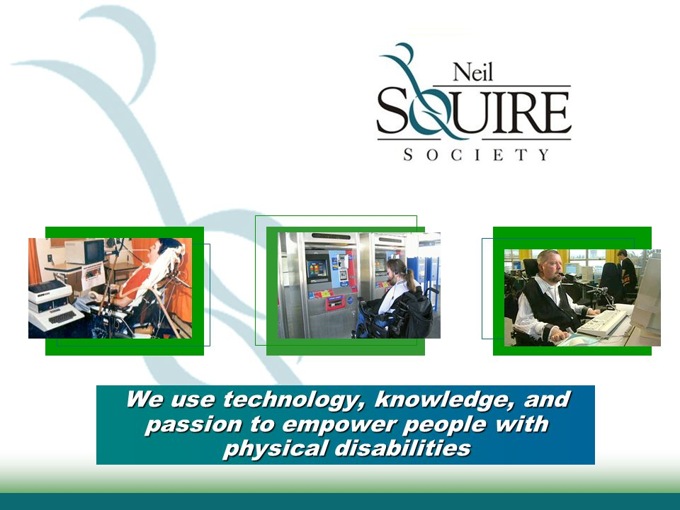 We use technology, knowledge, and passion to empower people with physical disabilities