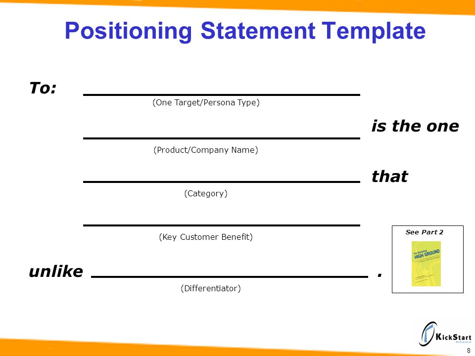 Positioning Statement Template To: is the one that unlike. (One Target/Persona Type) (Product/Company Name) (Category) (Key Customer Benefit) (Differe