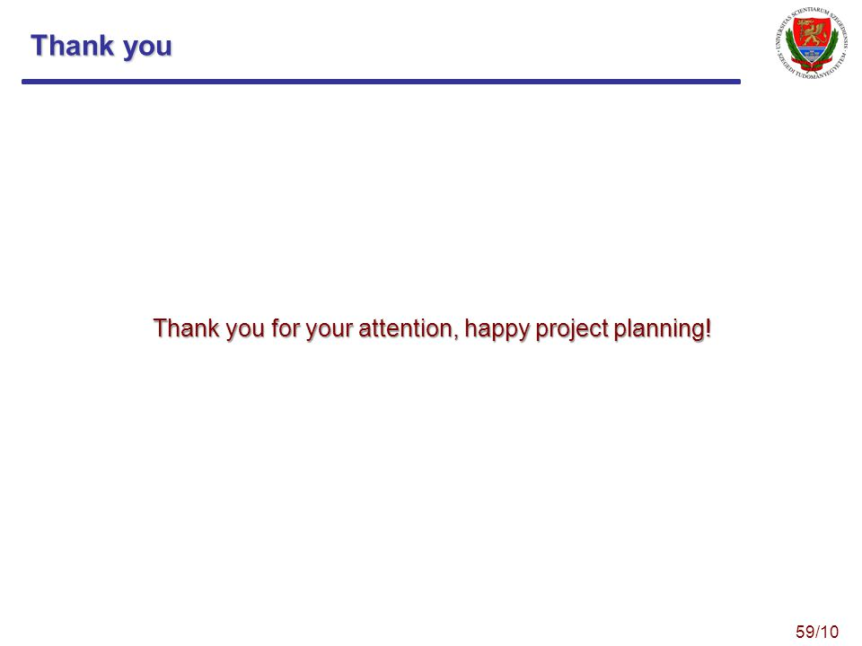 Thank you Thank you for your attention, happy project planning! 59/10