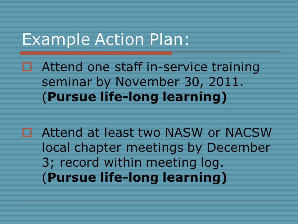 Example Action Plan: Attend one staff in-service training seminar by November 30, 2011.
