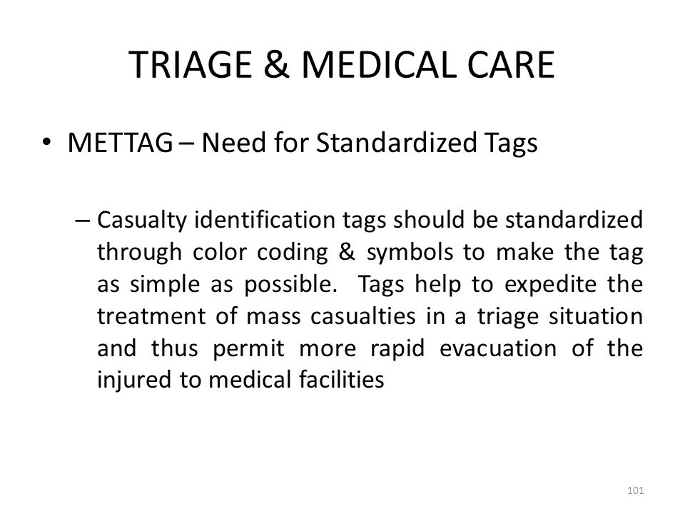 TRIAGE & MEDICAL CARE METTAG – Need for Standardized Tags – Casualty identification tags should be standardized through color coding & symbols to make