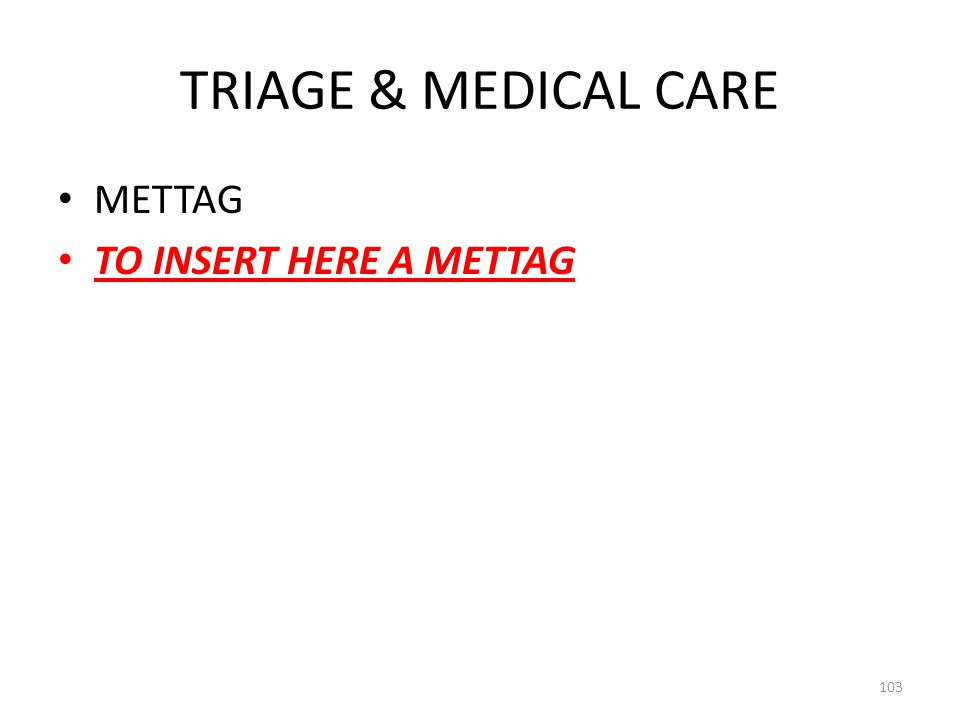 TRIAGE & MEDICAL CARE METTAG TO INSERT HERE A METTAG 103